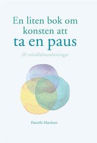 bokomslag En liten bok om konsten att ta en paus : 20 mindfulnessövningar