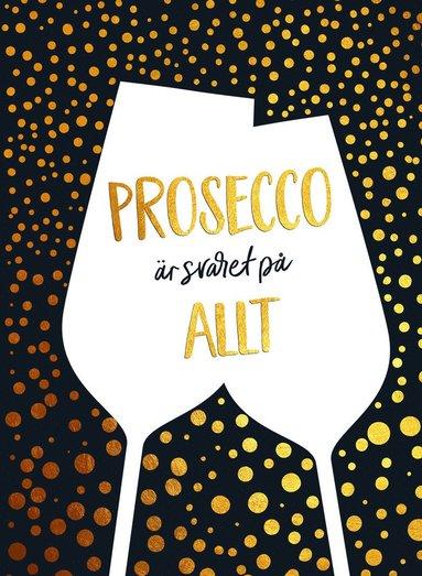 bokomslag Prosecco är svaret på allt