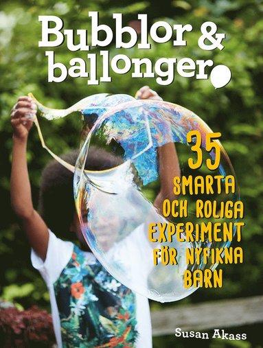 bokomslag Bubblor & ballonger : 35 smarta och roliga experiment för nyfikna barn