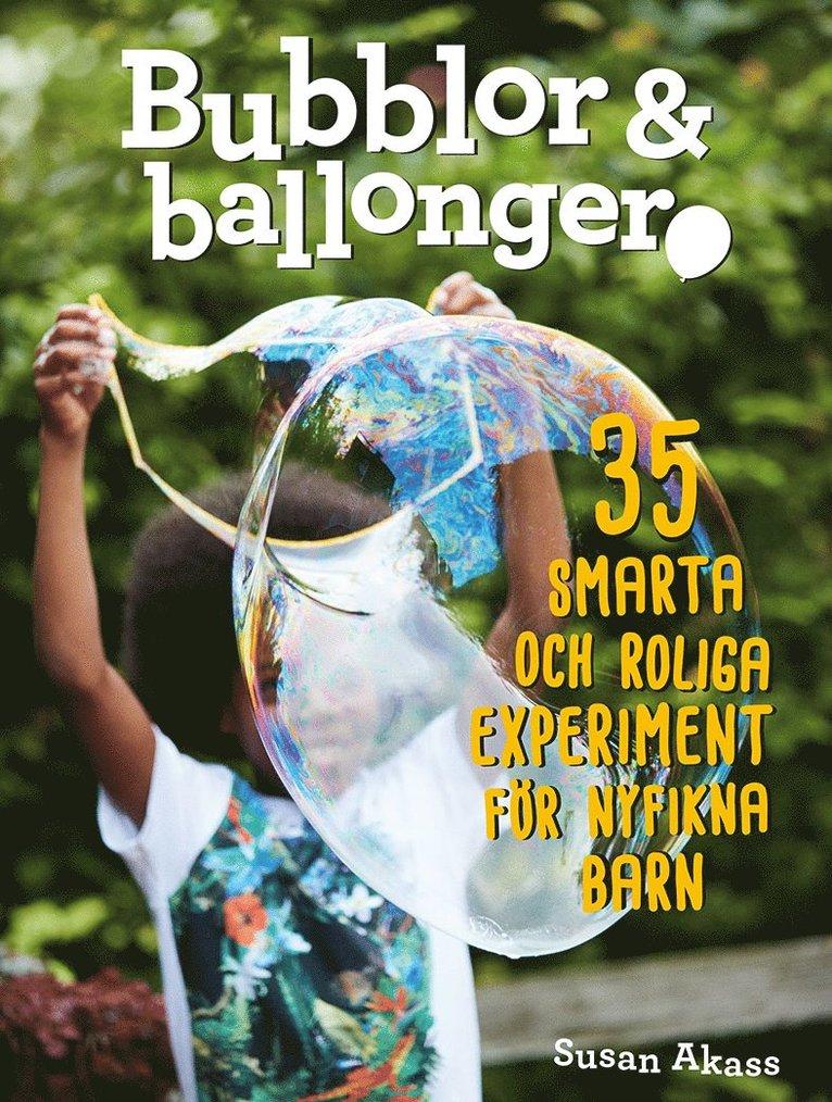 Bubblor & ballonger : 35 smarta och roliga experiment för nyfikna barn 1