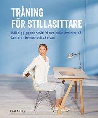 bokomslag Träning för stillasittare : håll dig pigg och smärtfri med enkla övningar på kontoret, hemma och på resan