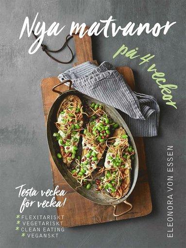 bokomslag Nya matvanor på 4 veckor : testa vecka för vecka! - flexitarianskt, vegetariskt, clean eating och veganskt