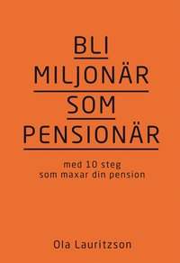 bokomslag Bli miljonär som pensionär : med 10 steg som maxar din pension