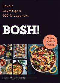 bokomslag BOSH! : enkelt, grymt gott, 100% veganskt