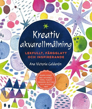 bokomslag Kreativ akvarellmålning : lekfullt, färgglatt och inspirerande