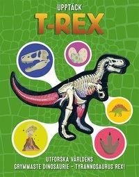 bokomslag Upptäck T-Rex : utforska världens grymmaste dinosaurie - Tyrannosaurus Rex