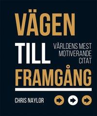 bokomslag Vägen till framgång : världens mest motiverande citat