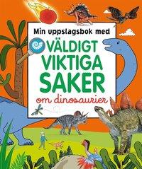 bokomslag Min uppslagsbok med väldigt viktiga saker om dinosaurier