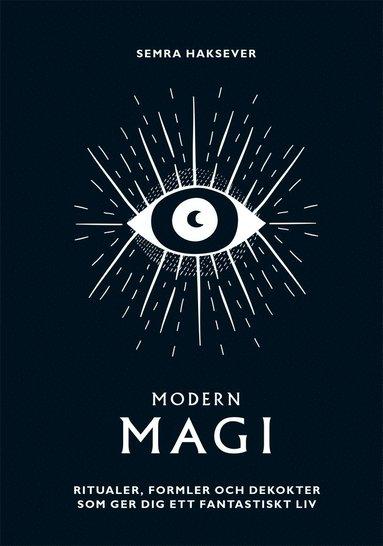 bokomslag Modern magi : ritualer, formler & brygder som ger dig ett fantastikst liv