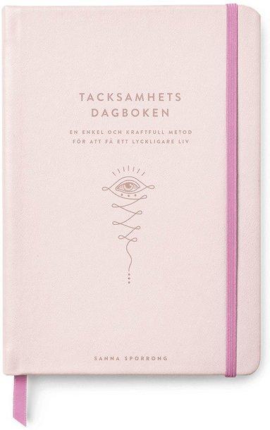 bokomslag Tacksamhetsdagboken : en enkel och kraftfull metod för ett lyckligare liv