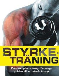bokomslag Styrketräning: den kompletta steg för steg-guiden till en stark kropp