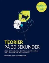 bokomslag Teorier på 30 sekunder : de 50 mest tankeväckande vetenskapliga teorierna, var och en förklarad på en halv minut