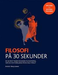 bokomslag Filosofi på 30 sekunder : de 50 mest tankeväckande filosofierna, var och en förklarad på en halv minut
