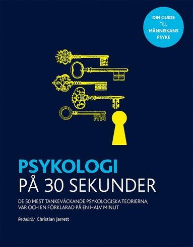 bokomslag Psykologi på 30 sekunder : de 50 mest tankeväckande psykologiska teorierna, var och en förklarad på en halv minut