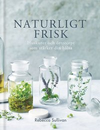 bokomslag Naturligt frisk : Huskurer och örtrecept som stärker din hälsa