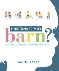 bokomslag Hur tänker mitt barn? : praktisk barnpsykologi för moderna föräldrar