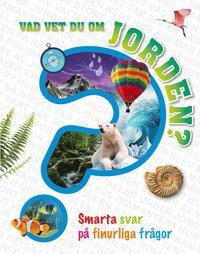 bokomslag Vad vet du om jorden? : smarta svar på finurliga frågor