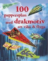 bokomslag 100 pappersplan med drakmotiv att vika & flyga