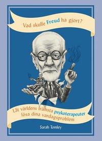 bokomslag Vad skulle Freud ha gjort? : låt världens främsta psykoterapeuter lösa dina vardagsproblem