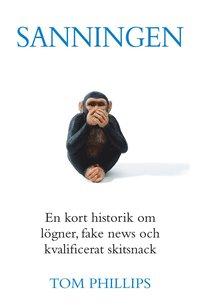bokomslag Sanningen : en kort historik om lögner, fake news och kvalificerat skitsnack