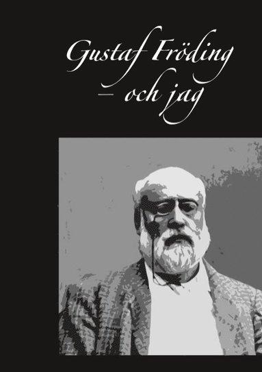 bokomslag Gustaf Fröding - och jag