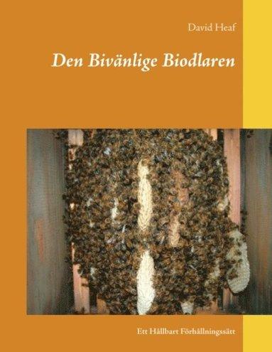 bokomslag Den Bivänlige Biodlaren : Ett Hållbart Förhållningssätt