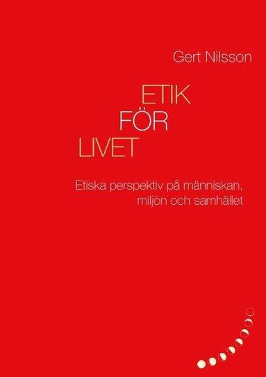 bokomslag Etik för livet : etiska perspektiv på människan, samhället och kyrkan