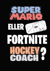 bokomslag Super Mario eller Fortnite Hockeycoach?