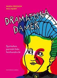 bokomslag Dramatiska damer : Sjuttiofem porträtt från femhundra år