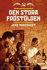 bokomslag Den stora fröstölden : svält, plundring och mord i växtförädlingens århundrade