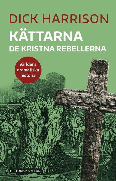 bokomslag Kättarna : de kristna rebellerna