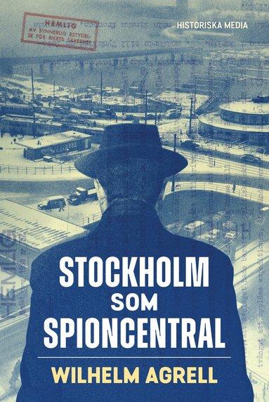 bokomslag Stockholm som spioncentral : spåren efter tre hemliga städer