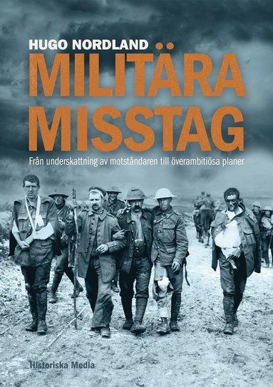 bokomslag Militära misstag : en underskattning av motståndaren till överambitiösa planer