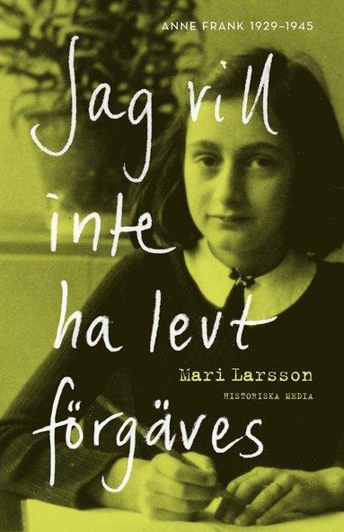 bokomslag Jag vill inte ha levt förgäves : Anne Frank 1929-1945