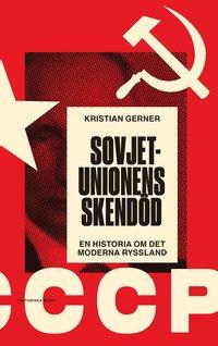 bokomslag Sovjetunionens skendöd : en historia om det moderna Ryssland