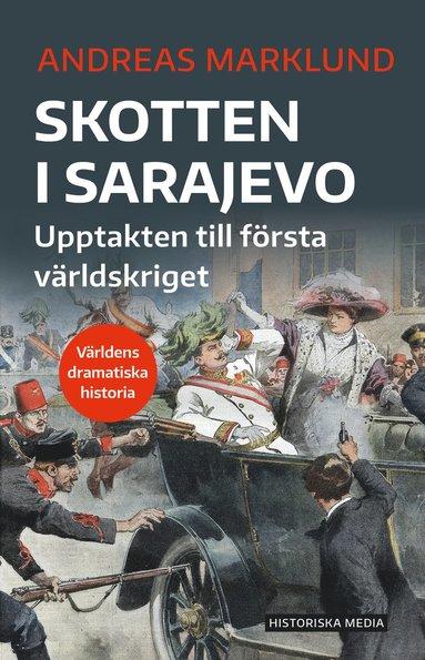 bokomslag Skotten i Sarajevo : upptakten till första världskriget