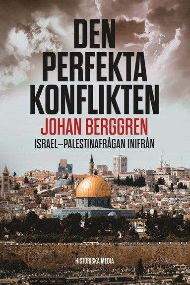 bokomslag Den perfekta konflikten: Israel-Palestinafrågan inifrån
