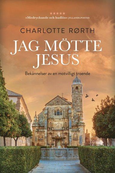 bokomslag Jag mötte Jesus: Bekännelser från en motvilligt troende
