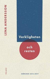 bokomslag Verkligheten och resten : Krönikor 2015-2017