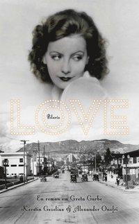 bokomslag Love : en roman om Greta Garbo