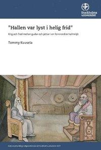 """bokomslag """"Hallen var lyst i helig frid"""" : Krig och fred mellan gudar och jättar i en fornnordisk hallmiljö"""
