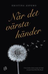bokomslag När det värsta händer : ett år av djupaste sorg, kärlek och förundran
