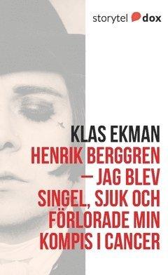 bokomslag Henrik Berggren - Jag blev singel, sjuk och förlorade min kompis i cancer