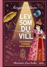 bokomslag Lev som du vill : tio svenska kvinnor visar vägen