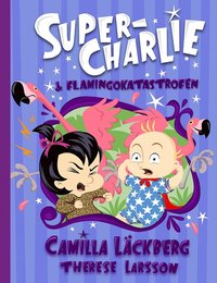 bokomslag Super-Charlie och flamingokatastrofen