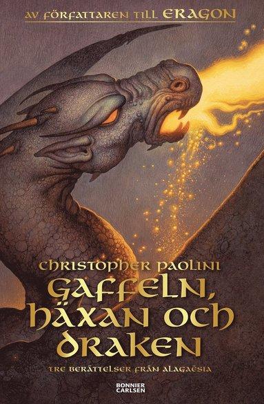 bokomslag Gaffeln, häxan och draken : tre berättelser från Alagaësia