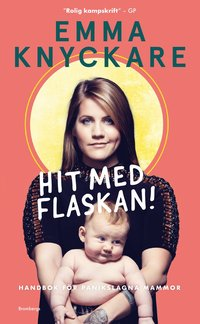 bokomslag Hit med flaskan! : handbok för panikslagna mammor