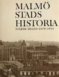 bokomslag Malmö Stads Historia. D. 4: 1870-1914