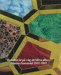 """bokomslag """"Konsten är på väg att bliva allas..."""" : Statens konstråd 1937-1987"""