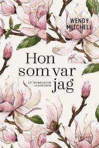 bokomslag Hon som var jag : En memoar om Alzheimer